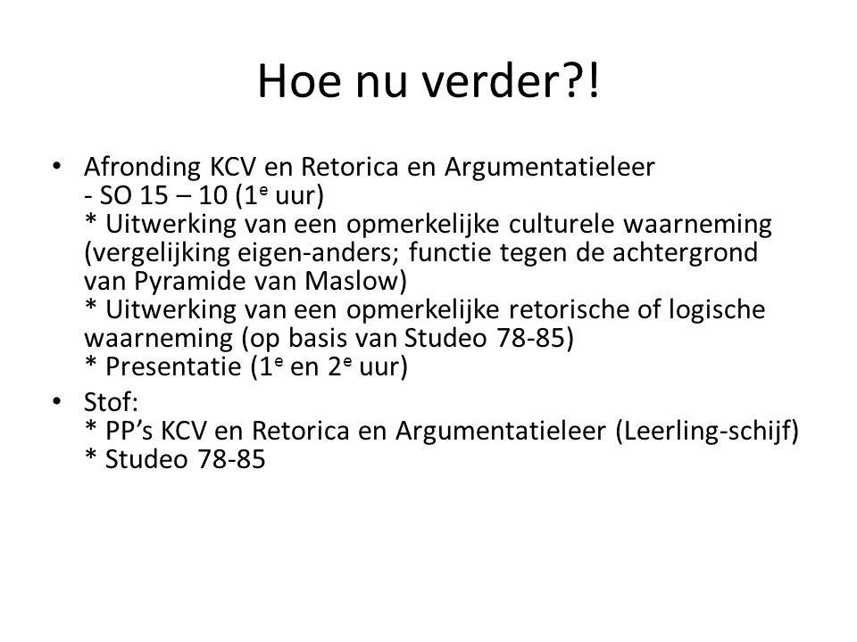 Hoe nu verder?! Afronding KCV en Retorica en Argumentatieleer - SO 15 – 10 (1 e uur) * Uitwerking van een opmerkelijke culturele waarneming (vergelijk