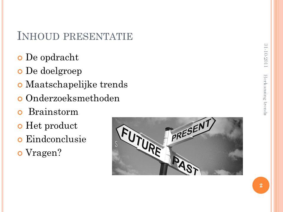D E OPDRACHT Voor het bedrijf Philips een product ontwikkelen dat aansluit bij een huidige trends Jongeren Schoonheid/uiterlijk lichaam 31-10-2011 3 Herkansing trends