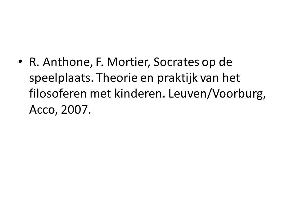 R. Anthone, F. Mortier, Socrates op de speelplaats. Theorie en praktijk van het filosoferen met kinderen. Leuven/Voorburg, Acco, 2007.