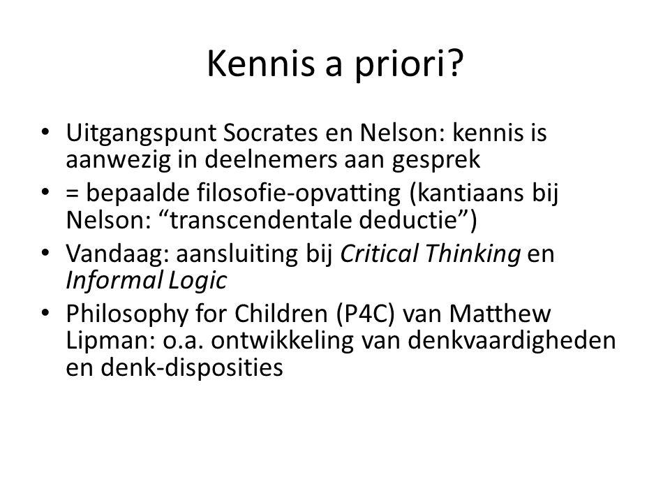 """Kennis a priori? Uitgangspunt Socrates en Nelson: kennis is aanwezig in deelnemers aan gesprek = bepaalde filosofie-opvatting (kantiaans bij Nelson: """""""