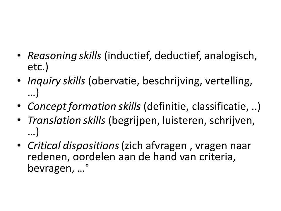 Reasoning skills (inductief, deductief, analogisch, etc.) Inquiry skills (obervatie, beschrijving, vertelling, …) Concept formation skills (definitie, classificatie,..) Translation skills (begrijpen, luisteren, schrijven, …) Critical dispositions (zich afvragen, vragen naar redenen, oordelen aan de hand van criteria, bevragen, …°