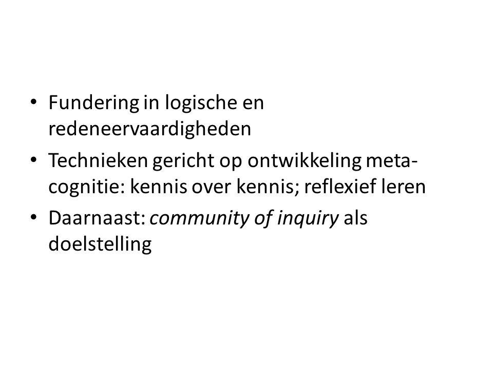 Fundering in logische en redeneervaardigheden Technieken gericht op ontwikkeling meta- cognitie: kennis over kennis; reflexief leren Daarnaast: community of inquiry als doelstelling