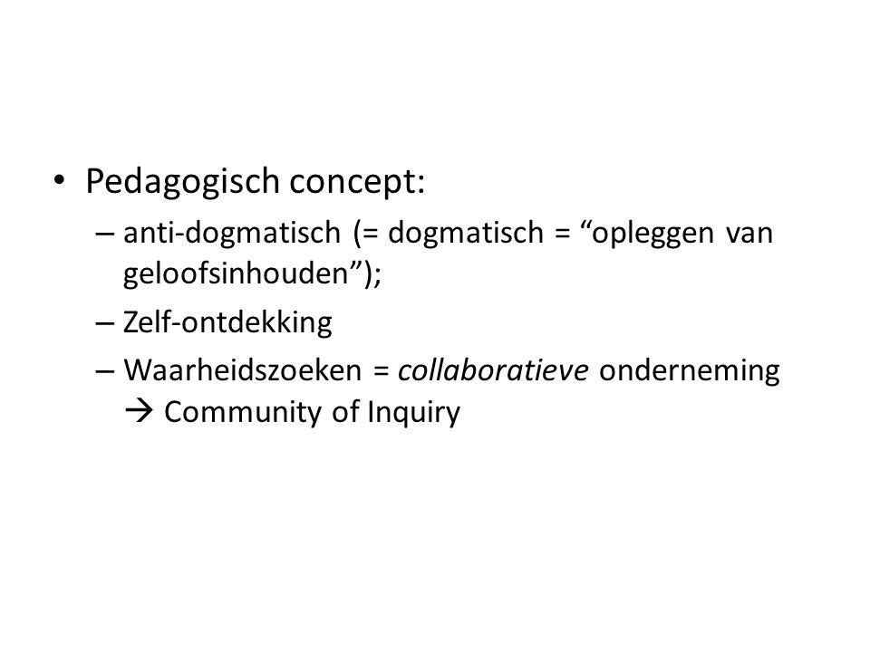 Pedagogisch concept: – anti-dogmatisch (= dogmatisch = opleggen van geloofsinhouden ); – Zelf-ontdekking – Waarheidszoeken = collaboratieve onderneming  Community of Inquiry