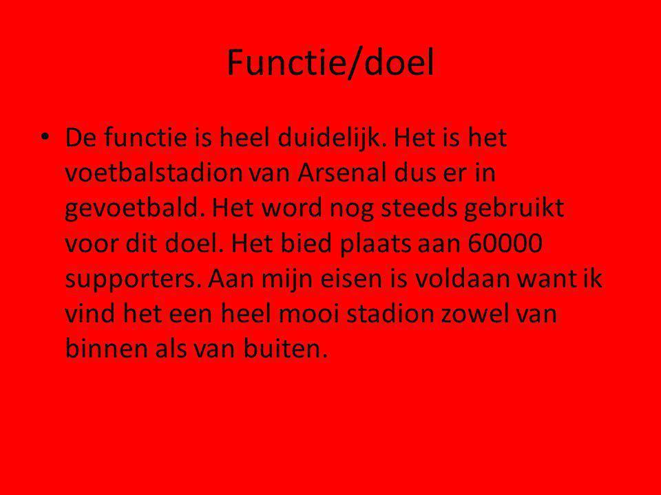 Functie/doel De functie is heel duidelijk. Het is het voetbalstadion van Arsenal dus er in gevoetbald. Het word nog steeds gebruikt voor dit doel. Het
