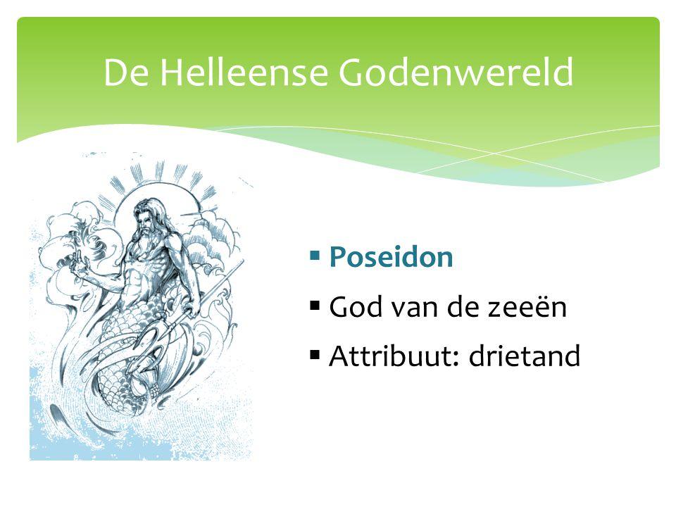 De Helleense Godenwereld  Poseidon  God van de zeeën  Attribuut: drietand