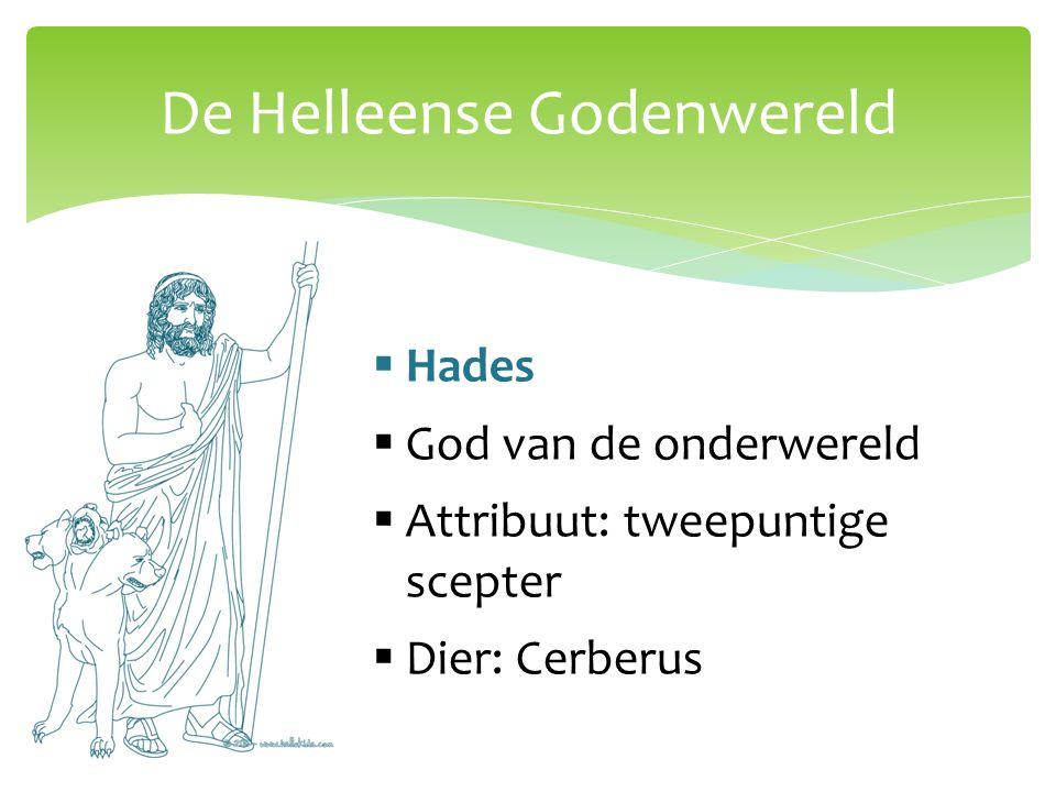 De Helleense Godenwereld  Hades  God van de onderwereld  Attribuut: tweepuntige scepter  Dier: Cerberus