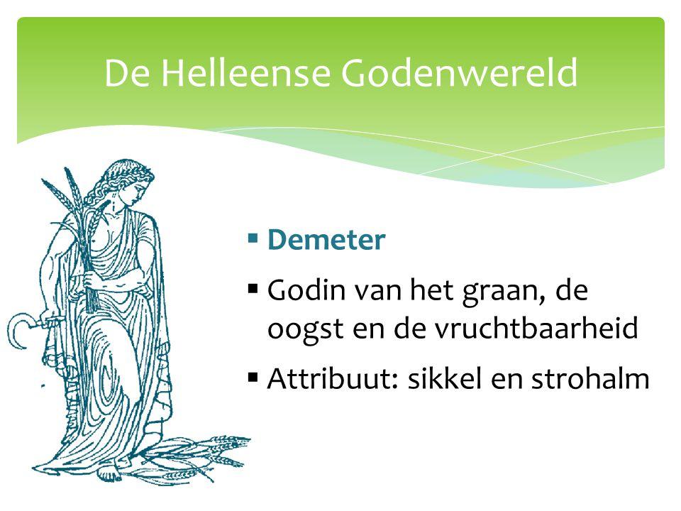 De Helleense Godenwereld  Demeter  Godin van het graan, de oogst en de vruchtbaarheid  Attribuut: sikkel en strohalm