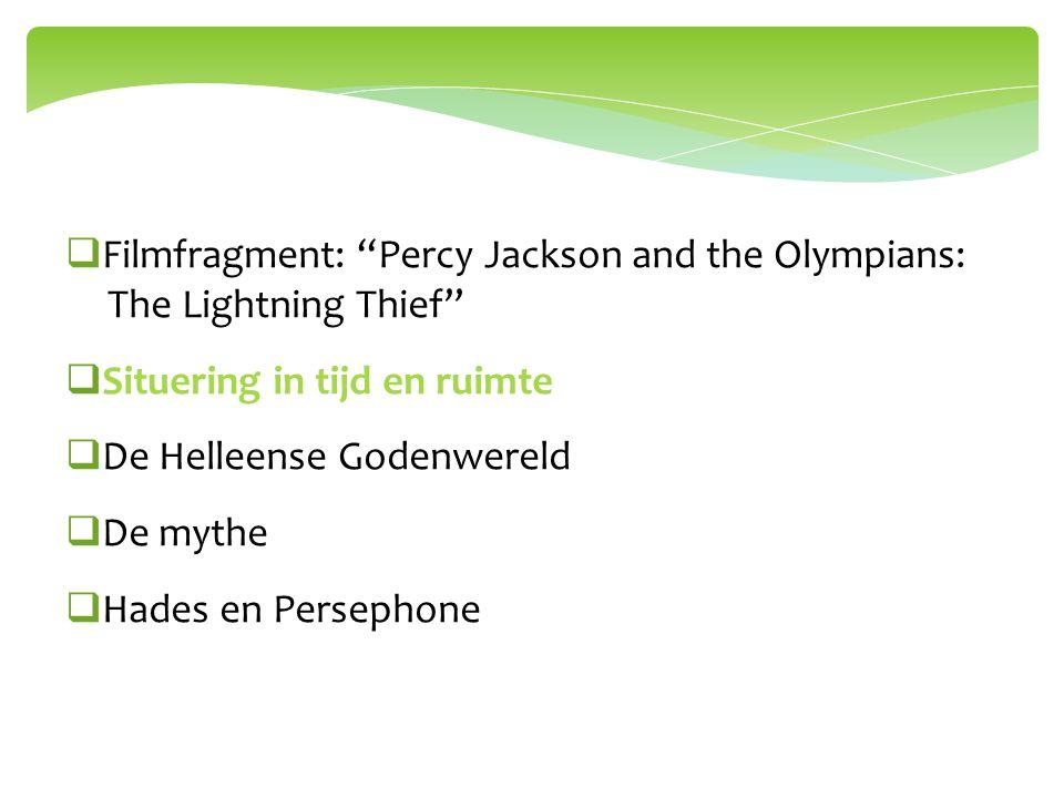 """ Filmfragment: """"Percy Jackson and the Olympians: The Lightning Thief""""  Situering in tijd en ruimte  De Helleense Godenwereld  De mythe  Hades en"""