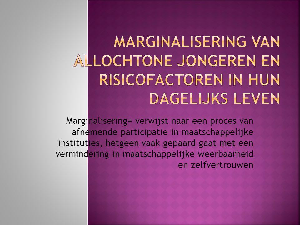 Marginalisering= verwijst naar een proces van afnemende participatie in maatschappelijke instituties, hetgeen vaak gepaard gaat met een vermindering i