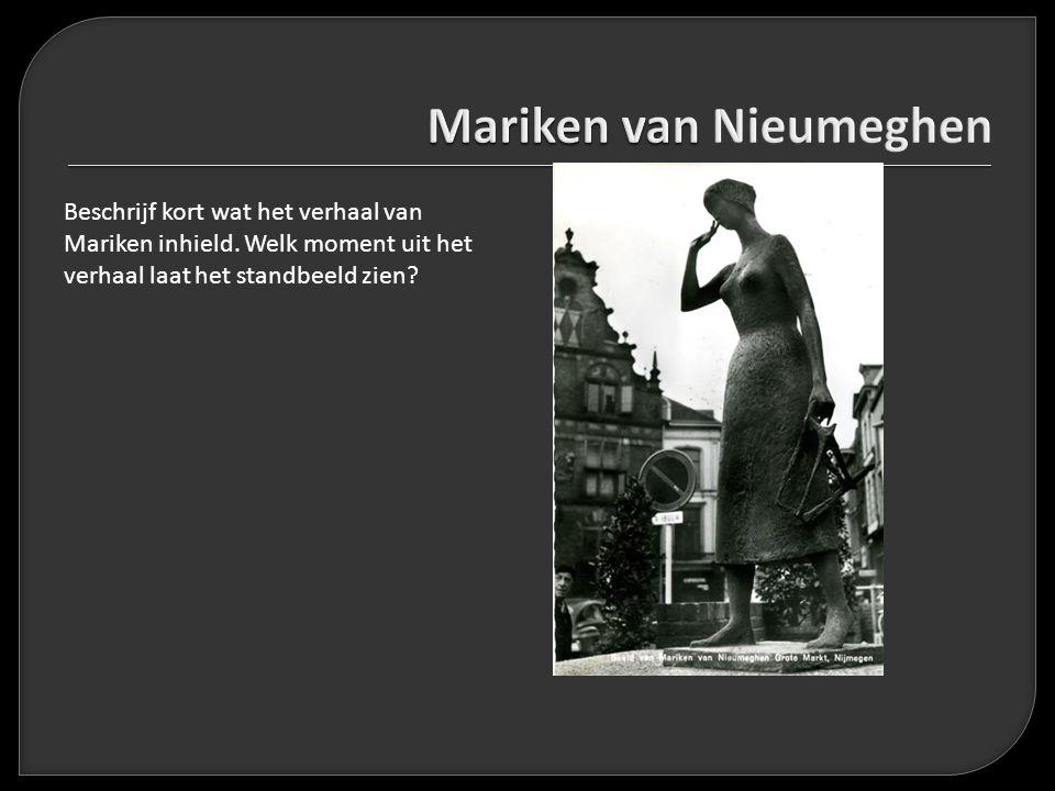 Beschrijf kort wat het verhaal van Mariken inhield. Welk moment uit het verhaal laat het standbeeld zien?