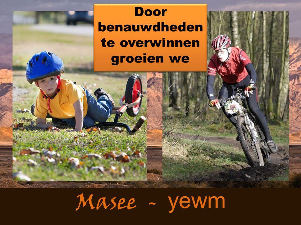 Masee - yewm Door benauwdheden te overwinnen groeien we