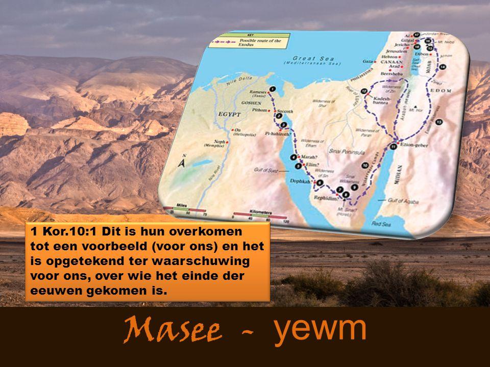 Masee - yewm 1 Kor.10:1 Dit is hun overkomen tot een voorbeeld (voor ons) en het is opgetekend ter waarschuwing voor ons, over wie het einde der eeuwen gekomen is.