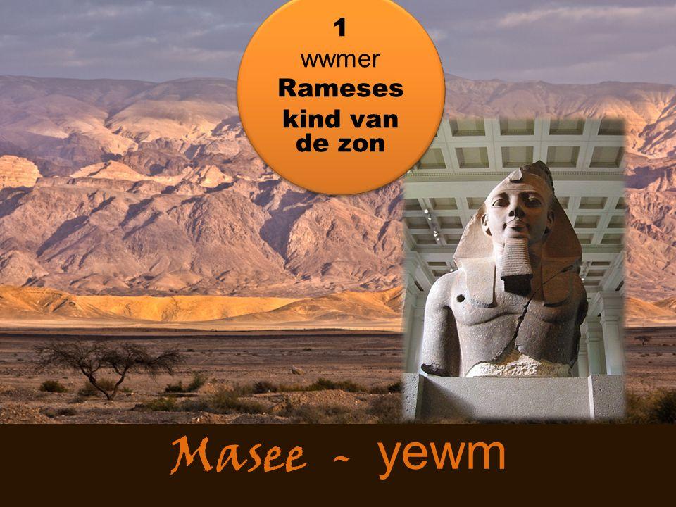 Masee - yewm 1 wwmer Rameses kind van de zon 1 wwmer Rameses kind van de zon