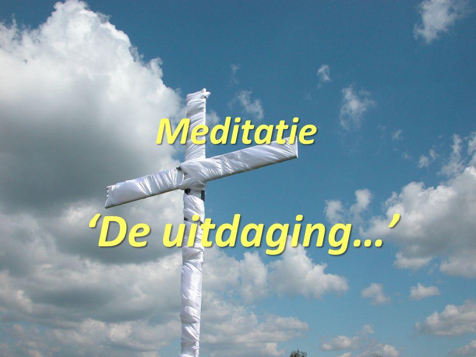 Meditatie 'De uitdaging…' 'De uitdaging…'