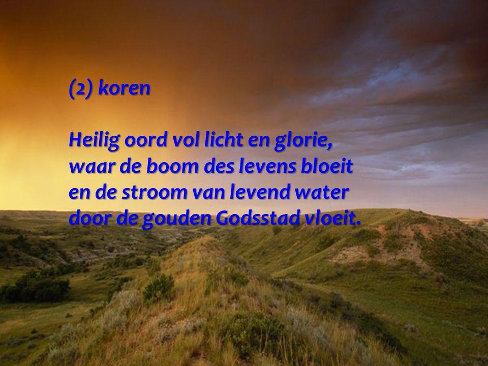 (2) koren Heilig oord vol licht en glorie, waar de boom des levens bloeit en de stroom van levend water door de gouden Godsstad vloeit.