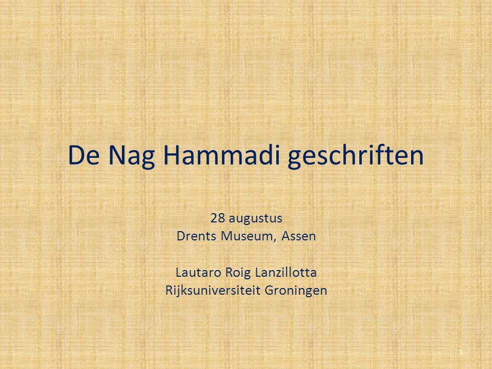 Nag Hammadi Bibliotheek Nag Hammadi collectie: 12 papyrus codices Begraven in de 4 e eeuw, waarschijnlijk na 367 CE Bevat 51 geschriften in het Koptisch 42