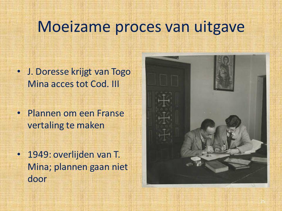 Moeizame proces van uitgave J. Doresse krijgt van Togo Mina acces tot Cod. III Plannen om een Franse vertaling te maken 1949: overlijden van T. Mina;