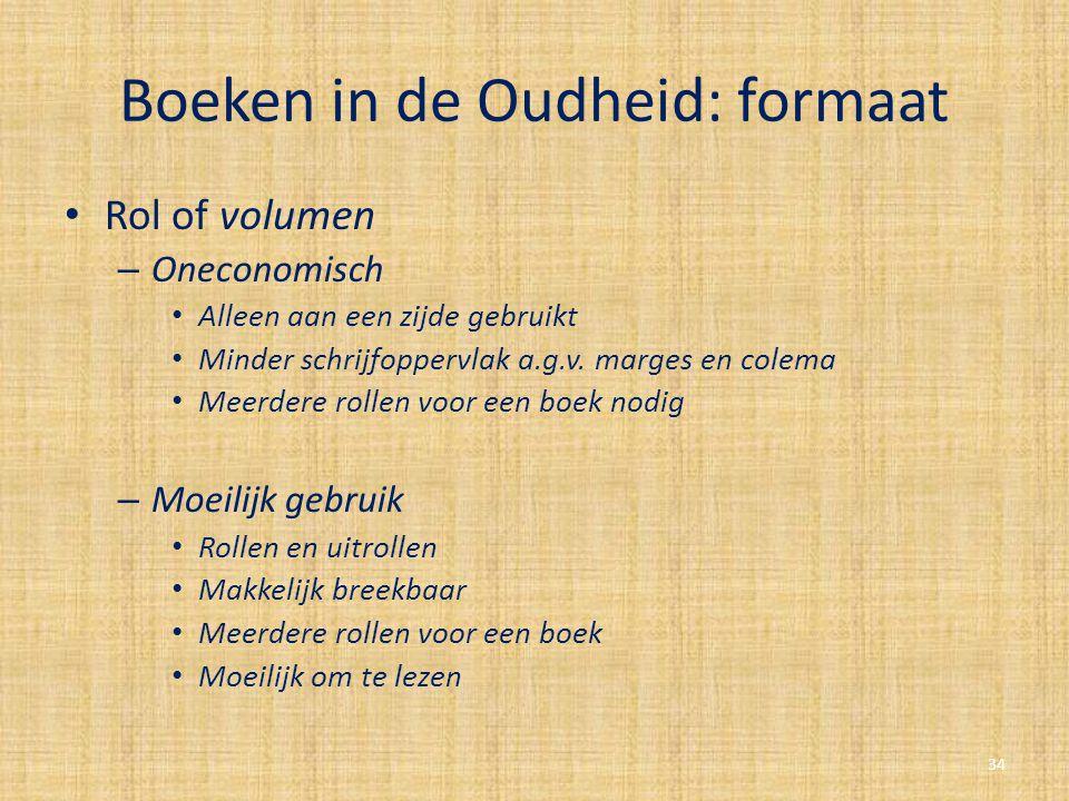 Boeken in de Oudheid: formaat Rol of volumen – Oneconomisch Alleen aan een zijde gebruikt Minder schrijfoppervlak a.g.v. marges en colema Meerdere rol