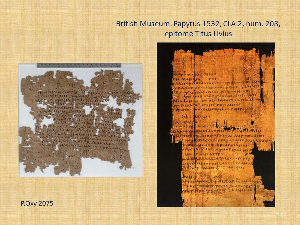 British Museum. Papyrus 1532, CLA 2, num. 208, epitome Titus Livius P.Oxy 2075 37