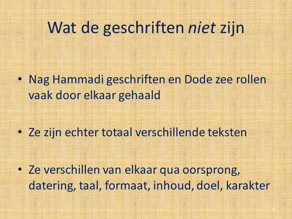 Wat de geschriften niet zijn Nag Hammadi geschriften en Dode zee rollen vaak door elkaar gehaald Ze zijn echter totaal verschillende teksten Ze versch