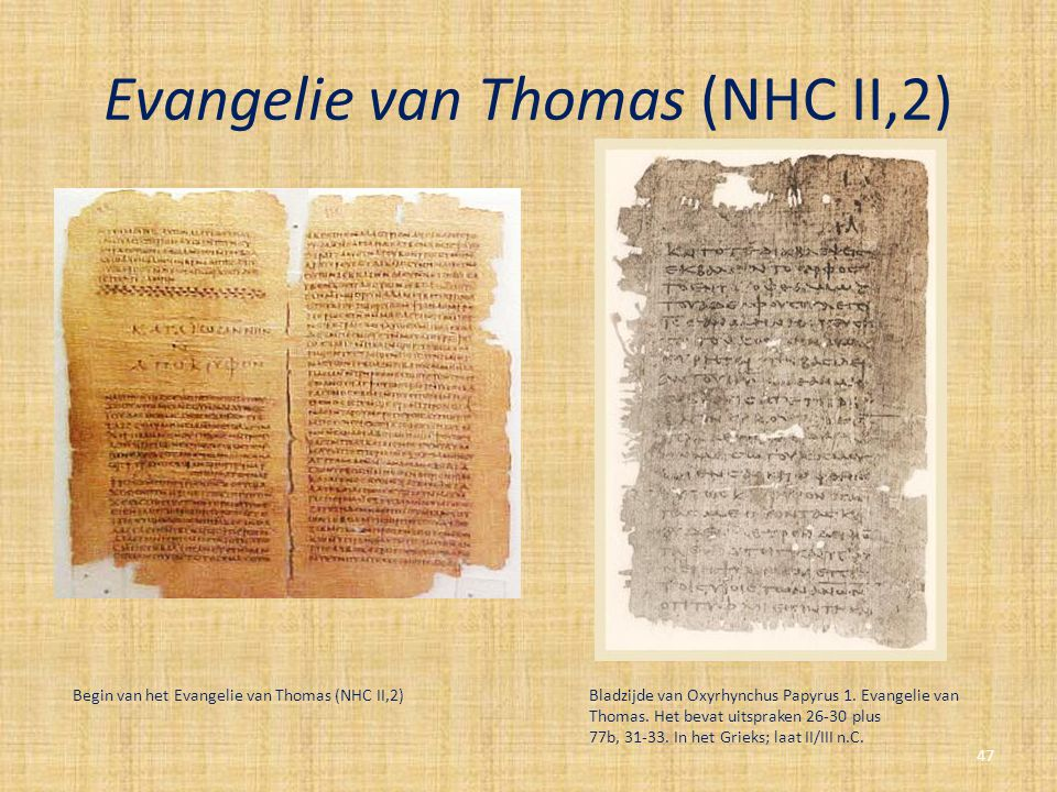 Evangelie van Thomas (NHC II,2) Bladzijde van Oxyrhynchus Papyrus 1. Evangelie van Thomas. Het bevat uitspraken 26-30 plus 77b, 31-33. In het Grieks;