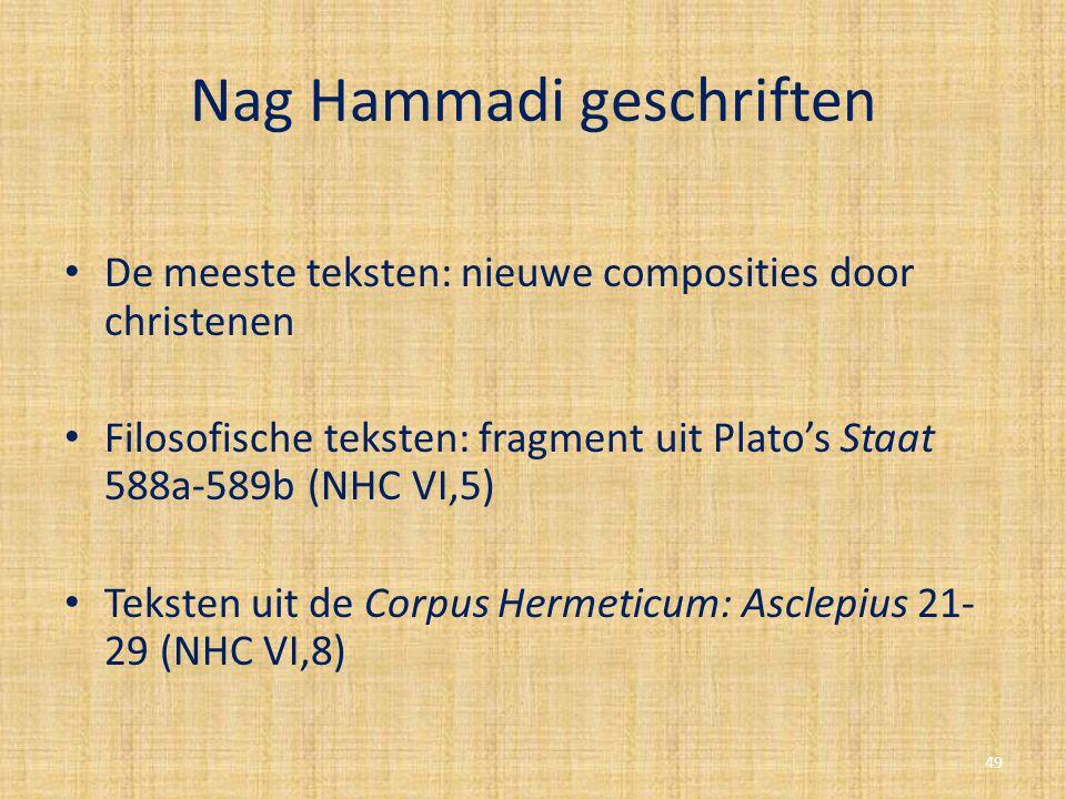 Nag Hammadi geschriften De meeste teksten: nieuwe composities door christenen Filosofische teksten: fragment uit Plato's Staat 588a-589b (NHC VI,5) Te