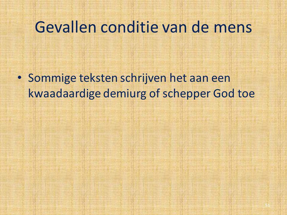 Gevallen conditie van de mens Sommige teksten schrijven het aan een kwaadaardige demiurg of schepper God toe 51