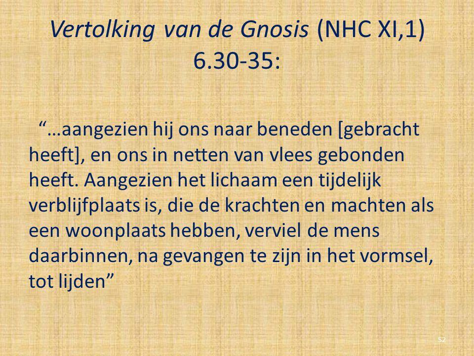 """Vertolking van de Gnosis (NHC XI,1) 6.30-35: """"…aangezien hij ons naar beneden [gebracht heeft], en ons in netten van vlees gebonden heeft. Aangezien h"""