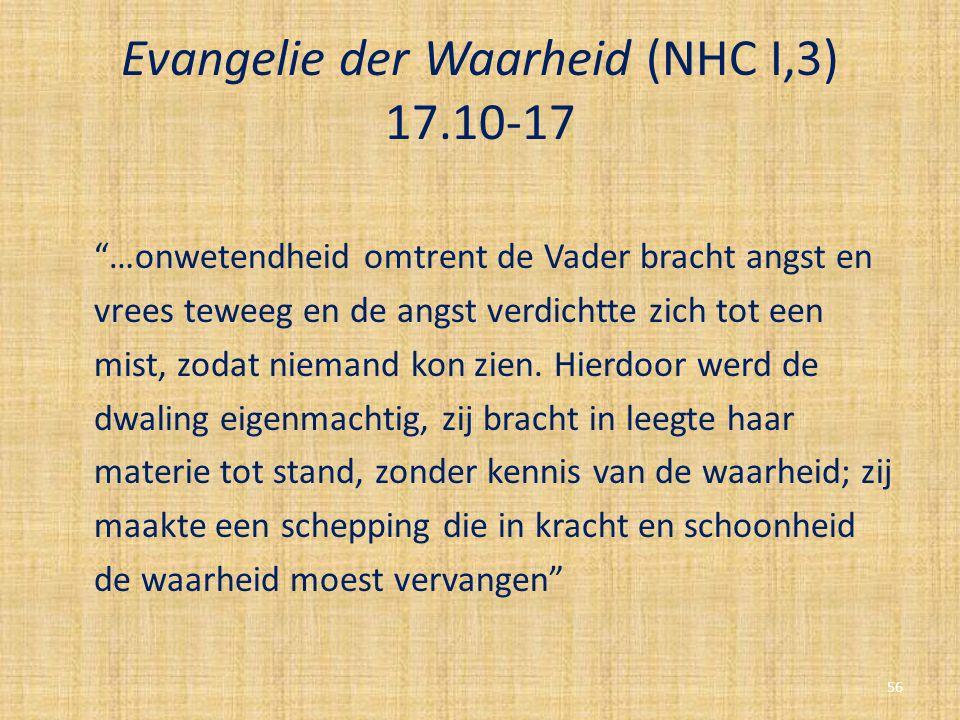 """Evangelie der Waarheid (NHC I,3) 17.10-17 """"…onwetendheid omtrent de Vader bracht angst en vrees teweeg en de angst verdichtte zich tot een mist, zodat"""