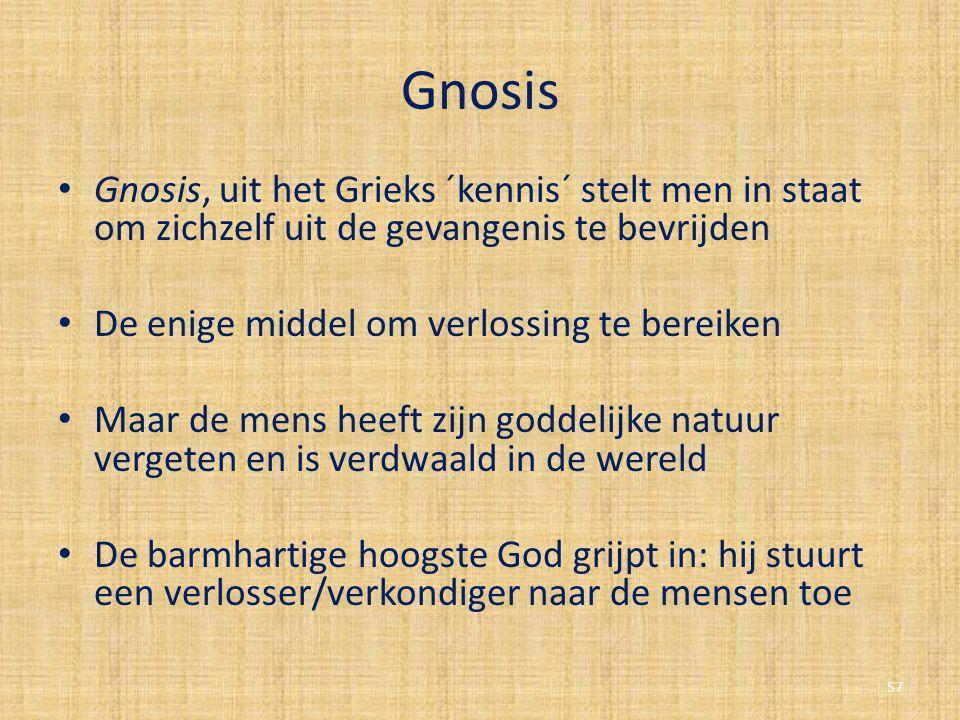 Gnosis Gnosis, uit het Grieks ´kennis´ stelt men in staat om zichzelf uit de gevangenis te bevrijden De enige middel om verlossing te bereiken Maar de