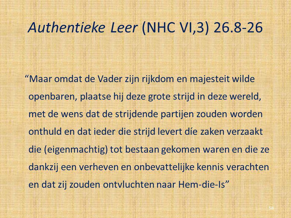 """Authentieke Leer (NHC VI,3) 26.8-26 """"Maar omdat de Vader zijn rijkdom en majesteit wilde openbaren, plaatse hij deze grote strijd in deze wereld, met"""