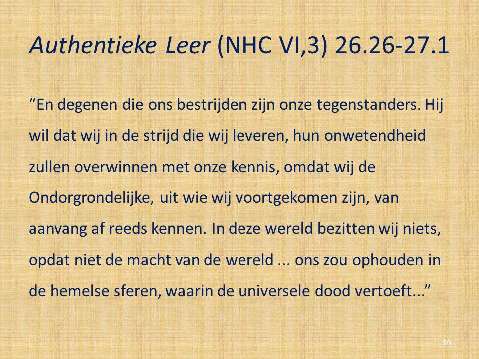 """Authentieke Leer (NHC VI,3) 26.26-27.1 """"En degenen die ons bestrijden zijn onze tegenstanders. Hij wil dat wij in de strijd die wij leveren, hun onwet"""