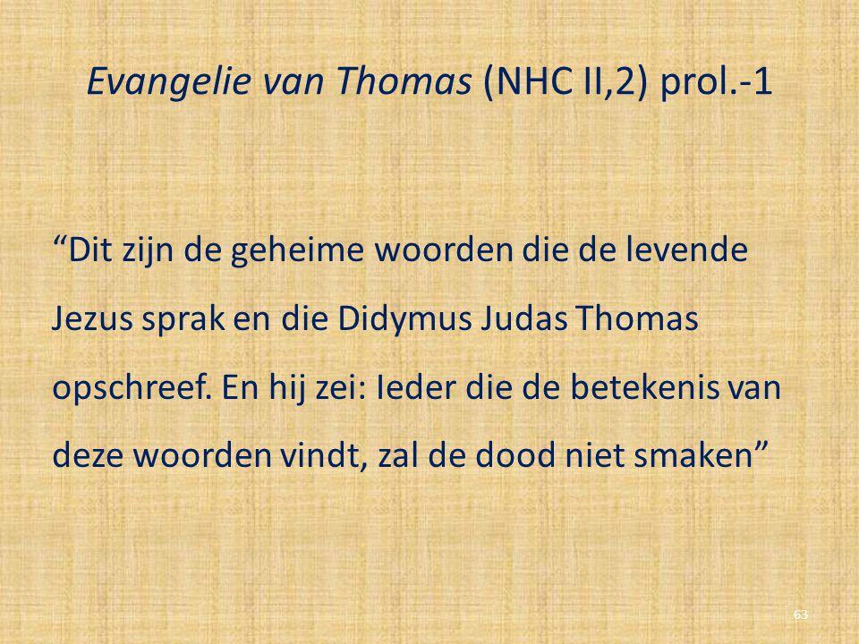 """Evangelie van Thomas (NHC II,2) prol.-1 """"Dit zijn de geheime woorden die de levende Jezus sprak en die Didymus Judas Thomas opschreef. En hij zei: Ied"""