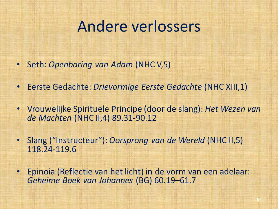 Andere verlossers Seth: Openbaring van Adam (NHC V,5) Eerste Gedachte: Drievormige Eerste Gedachte (NHC XIII,1) Vrouwelijke Spirituele Principe (door