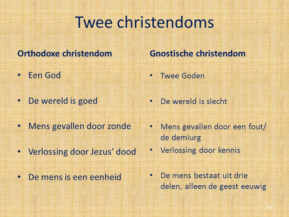 Twee christendoms Orthodoxe christendom Een God De wereld is goed Mens gevallen door zonde Verlossing door Jezus' dood De mens is een eenheid Gnostisc