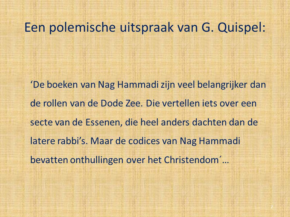 Een polemische uitspraak van G. Quispel: 'De boeken van Nag Hammadi zijn veel belangrijker dan de rollen van de Dode Zee. Die vertellen iets over een