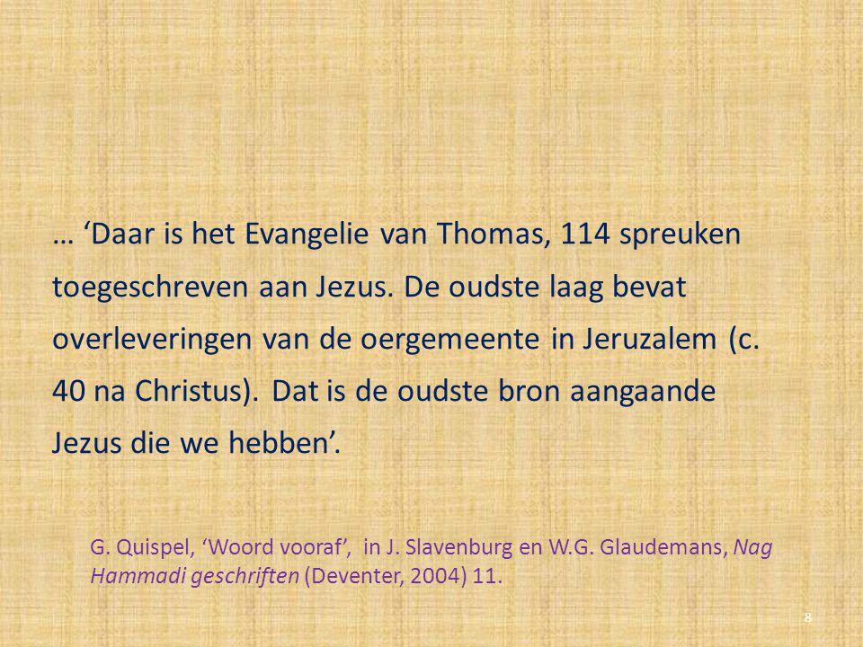 … 'Daar is het Evangelie van Thomas, 114 spreuken toegeschreven aan Jezus. De oudste laag bevat overleveringen van de oergemeente in Jeruzalem (c. 40