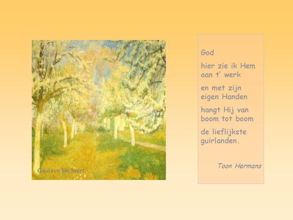 God Gustave De Smet God hier zie ik Hem aan t' werk en met zijn eigen Handen hangt Hij van boom tot boom de lieflijkste guirlanden.