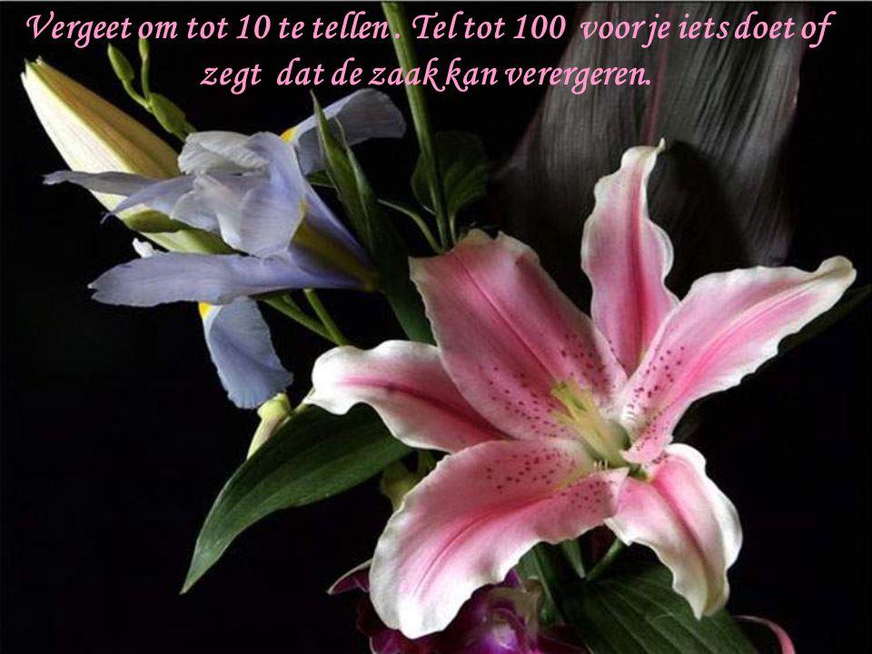 Vergeet om tot 10 te tellen. Tel tot 100 voor je iets doet of zegt dat de zaak kan verergeren.
