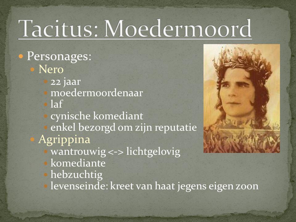 Personages: Nero 22 jaar moedermoordenaar laf cynische komediant enkel bezorgd om zijn reputatie Agrippina wantrouwig lichtgelovig komediante hebzucht