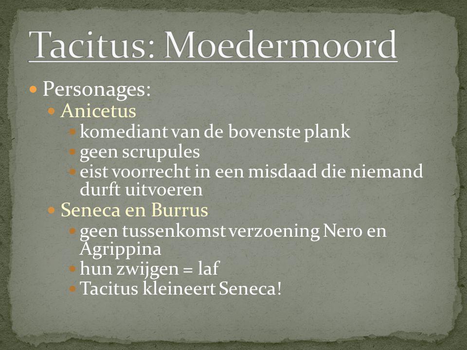 Personages: Anicetus komediant van de bovenste plank geen scrupules eist voorrecht in een misdaad die niemand durft uitvoeren Seneca en Burrus geen tu