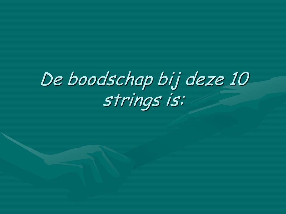De boodschap bij deze 10 strings is: