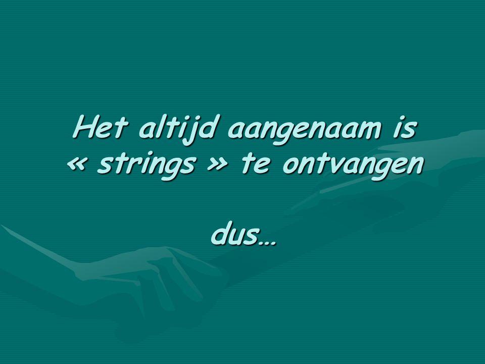Het altijd aangenaam is « strings » te ontvangen dus…