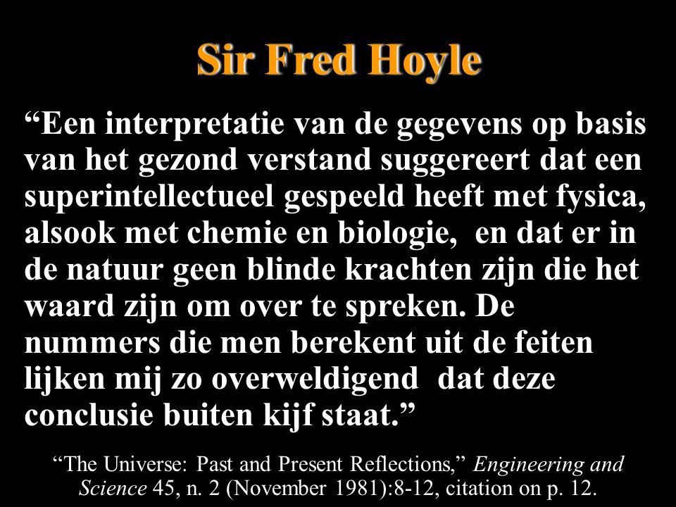 Een interpretatie van de gegevens op basis van het gezond verstand suggereert dat een superintellectueel gespeeld heeft met fysica, alsook met chemie en biologie, en dat er in de natuur geen blinde krachten zijn die het waard zijn om over te spreken.