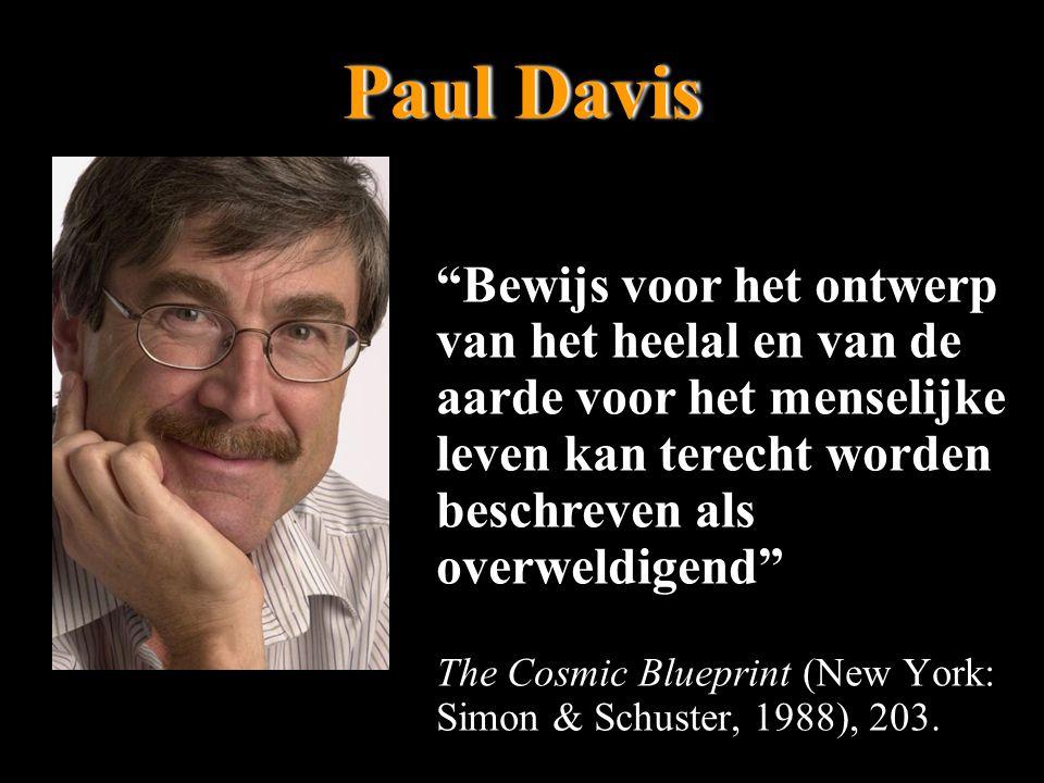 Paul DavisPaul Davis Bewijs voor het ontwerp van het heelal en van de aarde voor het menselijke leven kan terecht worden beschreven als overweldigend The Cosmic Blueprint (New York: Simon & Schuster, 1988), 203.