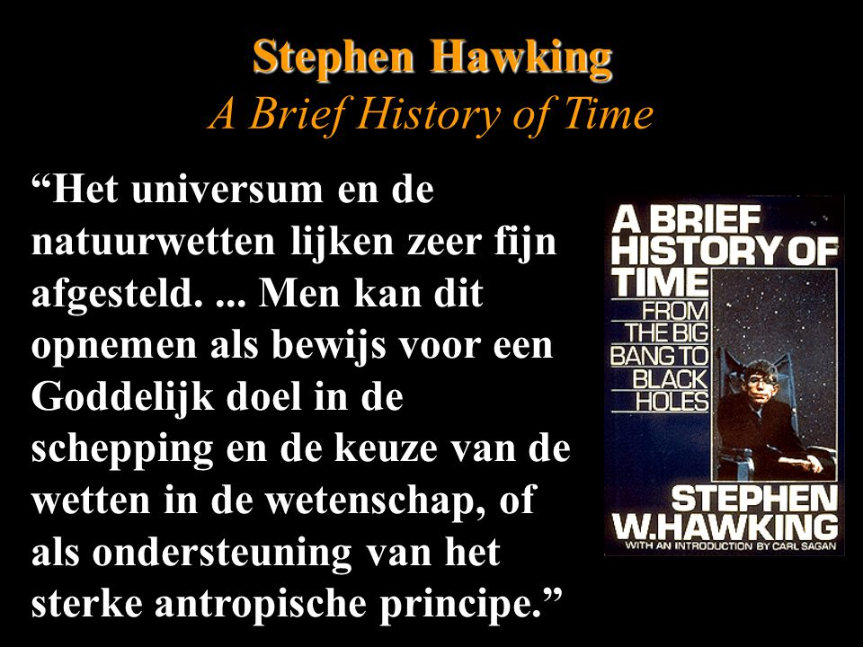 Stephen Hawking A Brief History of Time Het universum en de natuurwetten lijken zeer fijn afgesteld....