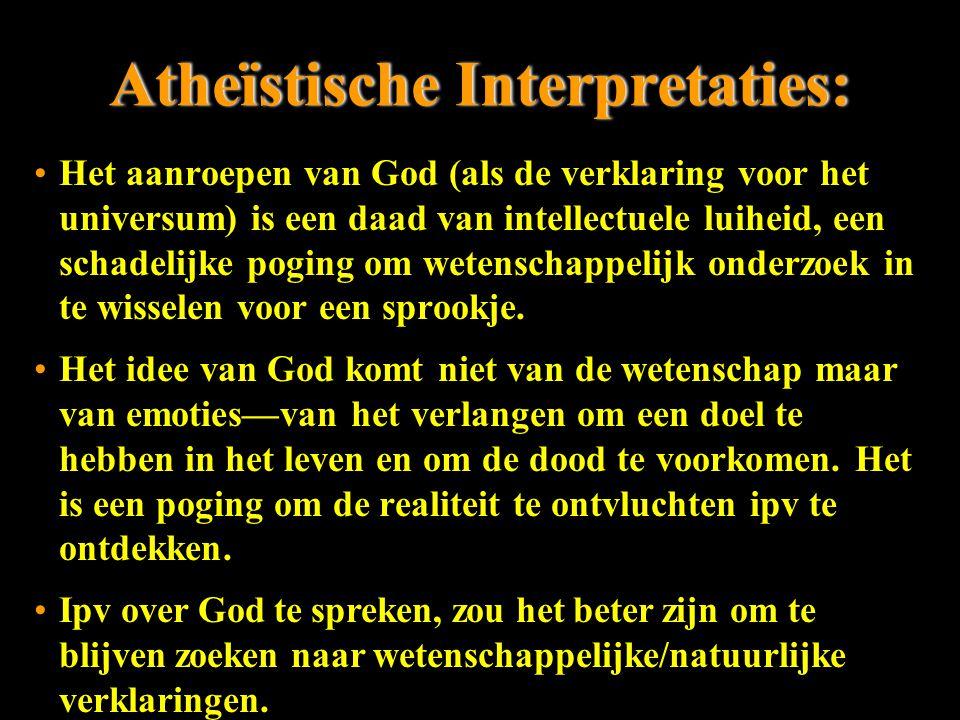 Atheïstische Interpretaties:Atheïstische Interpretaties: Het aanroepen van God (als de verklaring voor het universum) is een daad van intellectuele luiheid, een schadelijke poging om wetenschappelijk onderzoek in te wisselen voor een sprookje.