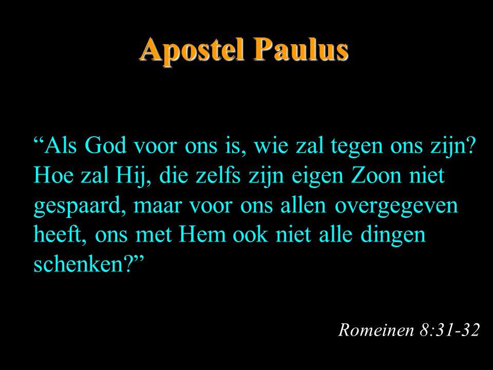 """Apostel Paulus """"Als God voor ons is, wie zal tegen ons zijn? Hoe zal Hij, die zelfs zijn eigen Zoon niet gespaard, maar voor ons allen overgegeven hee"""