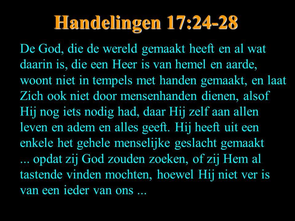 Handelingen 17:24-28 De God, die de wereld gemaakt heeft en al wat daarin is, die een Heer is van hemel en aarde, woont niet in tempels met handen gem