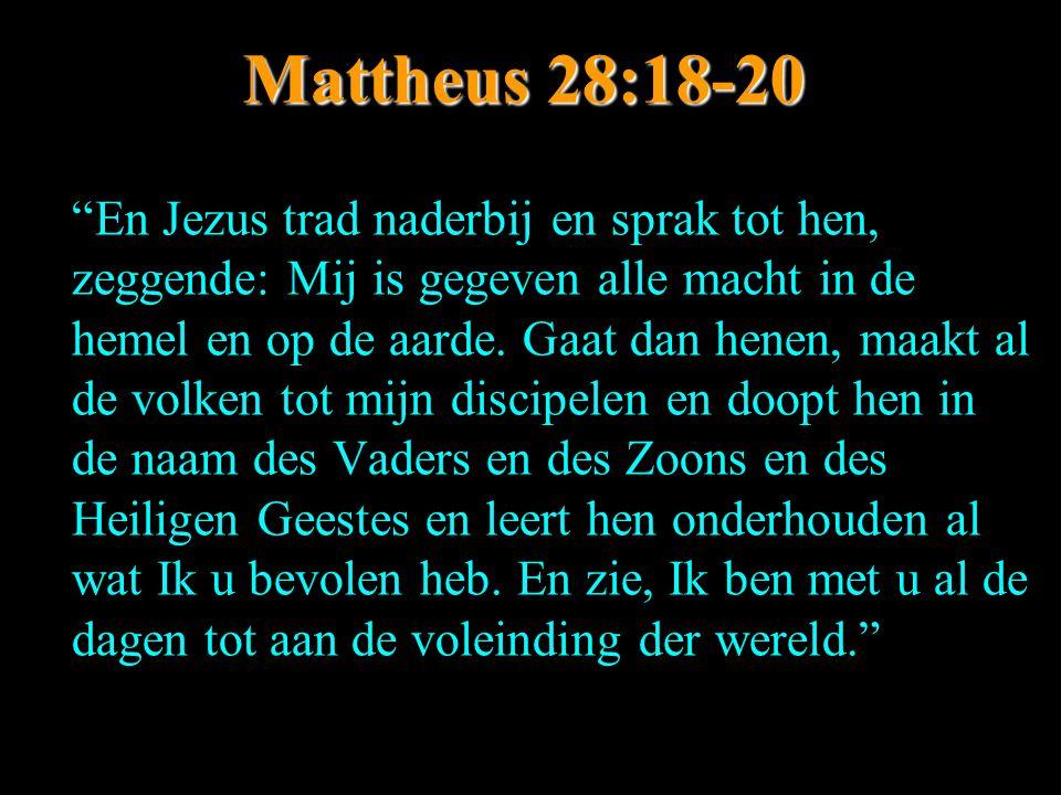 """Mattheus 28:18-20 """"En Jezus trad naderbij en sprak tot hen, zeggende: Mij is gegeven alle macht in de hemel en op de aarde. Gaat dan henen, maakt al d"""
